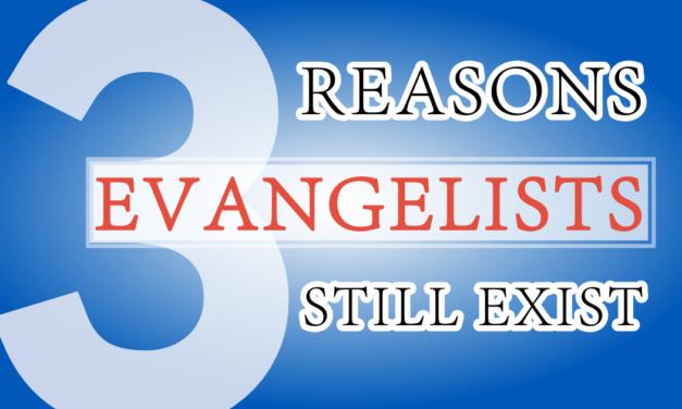 Three Reasons Evangelists Still Exist