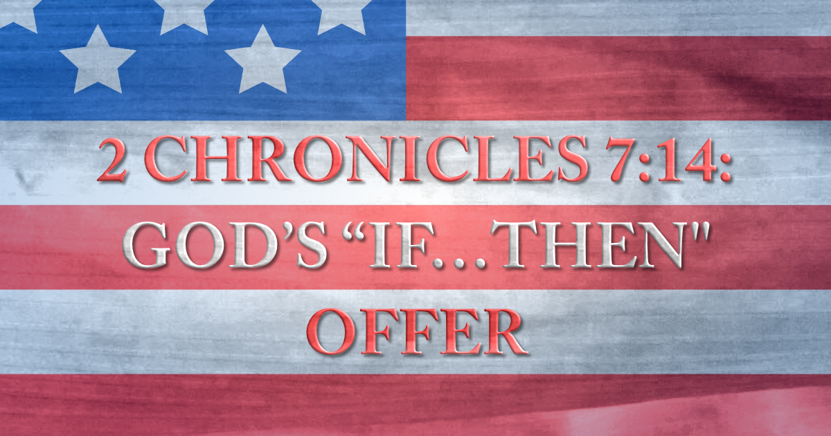 """2 Chronicles 7:14: God's """"If…Then"""" Offer"""