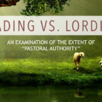 "Leading versus Lording: An Examination of the Extent of ""Pastoral Authority"""