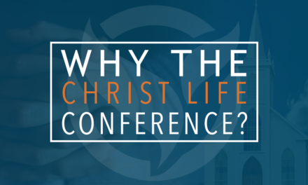 Why the Christ Life Conference?