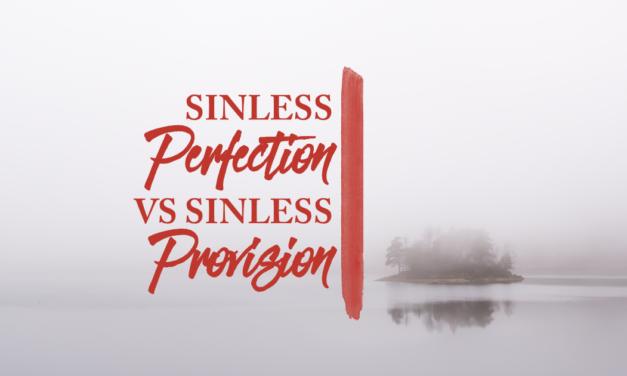 Sinless Perfection Versus Sinless Provision