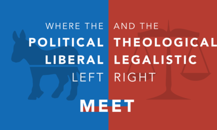Where the Political Liberal Left and the Theological Legalistic Right Meet
