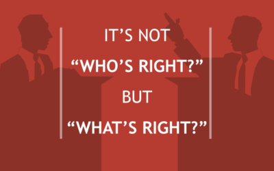 "It's Not ""Who's Right?"" But ""What's Right?"""