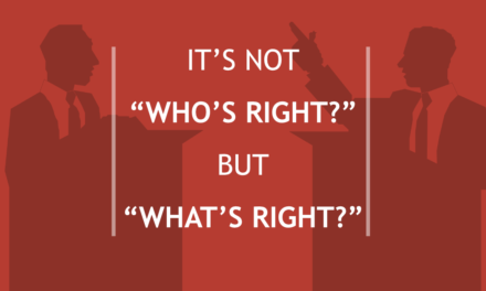 """It's Not """"Who's Right?"""" But """"What's Right?"""""""