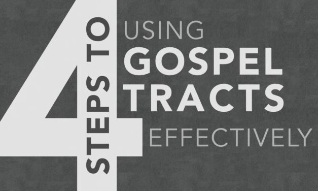 4 Steps to Using Gospel Tracts Effectively