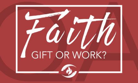 Q#31 Faith: Gift or Work?