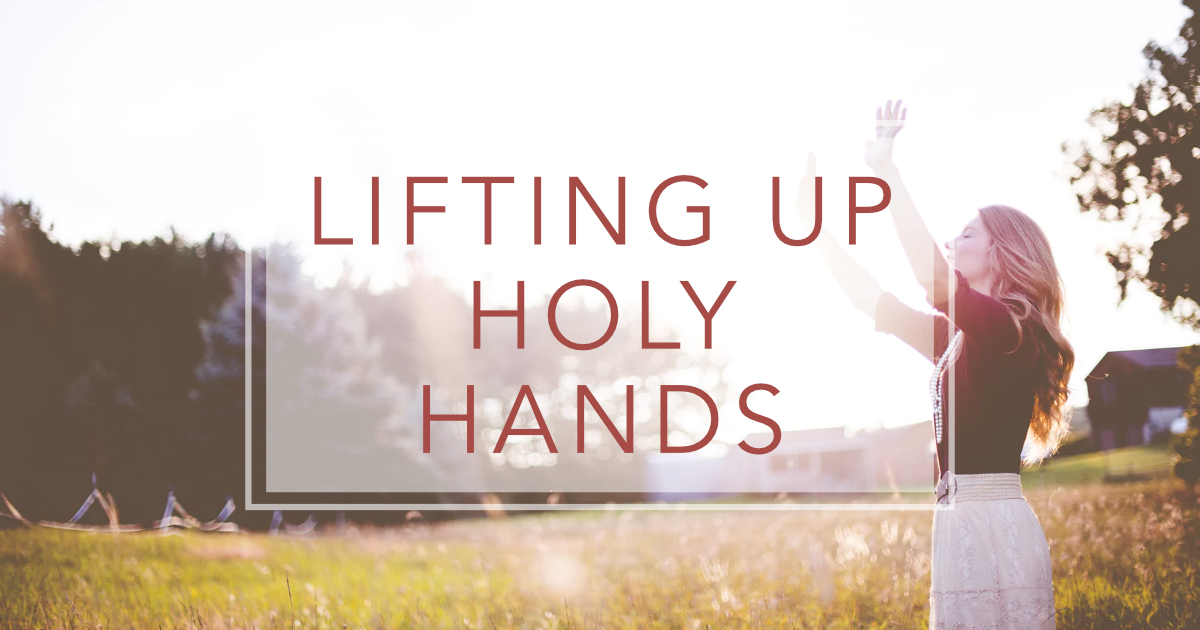 Lifting Up Holy Hands