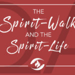 Q#32 The Spirit-Walk and the Spirit-Life