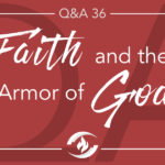 Q#36 Faith and the Armor of God