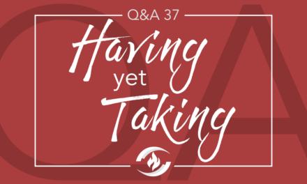 Q#37 Having, Yet Taking