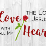 I Love the Lord Jesus with All My Heart!