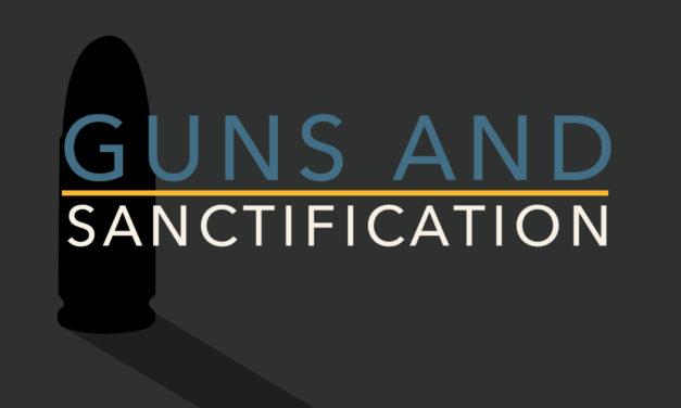 Guns and Sanctification