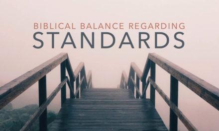 Biblical Balance Regarding Standards