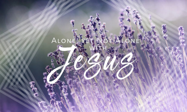 Alone, Yet Not Alone with Jesus