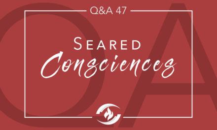 Q#47 Seared Consciences