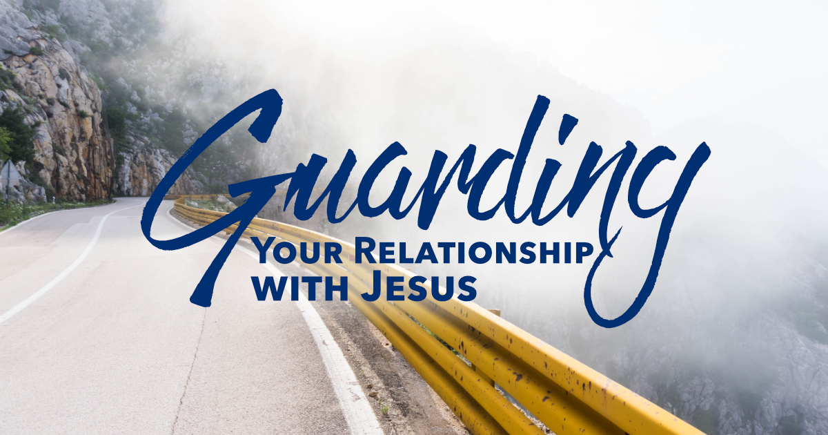 Guarding Your Relationship with Jesus