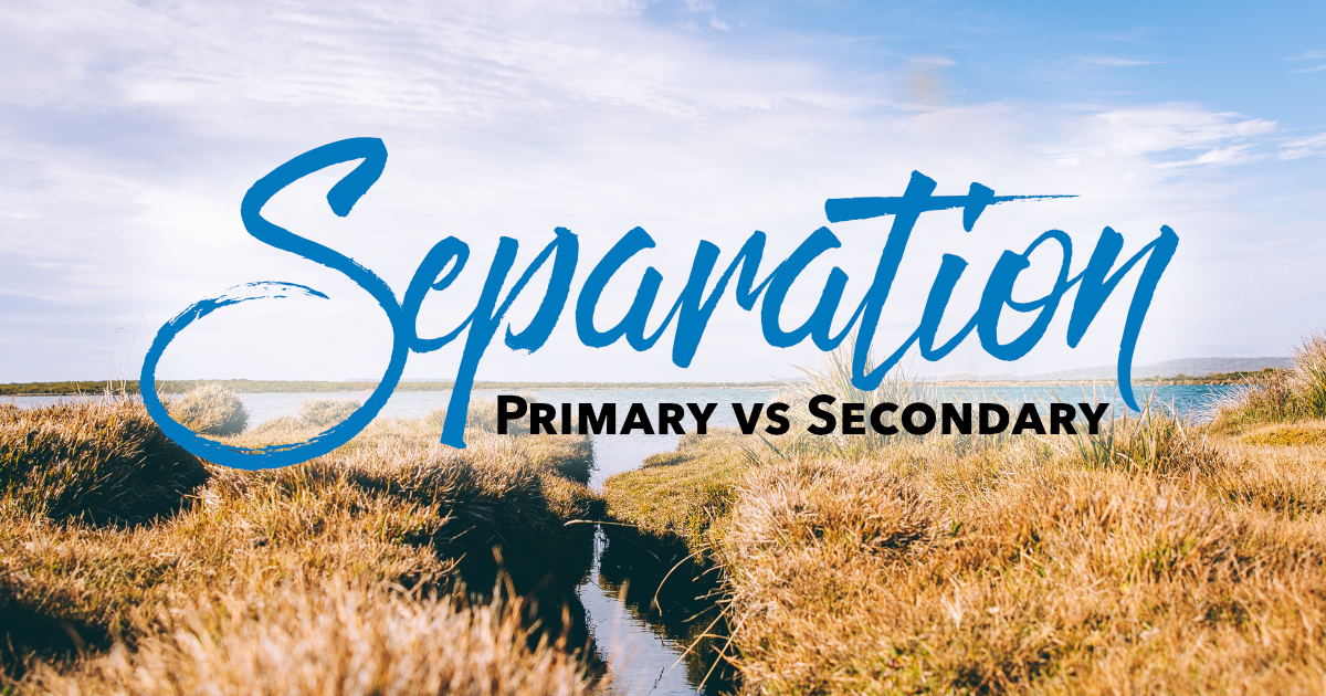 Separation: Primary vs. Secondary