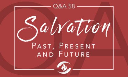 Q#58 Salvation: Past, Present and Future