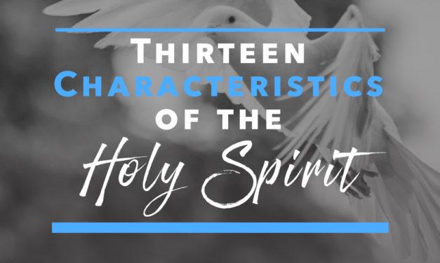 Thirteen Characteristics of the Holy Spirit