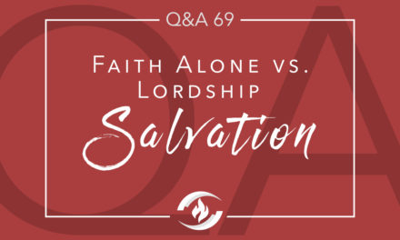 Q#69 Faith Alone vs. Lordship Salvation