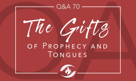Q#70 The Gifts of Prophecy and Tongues