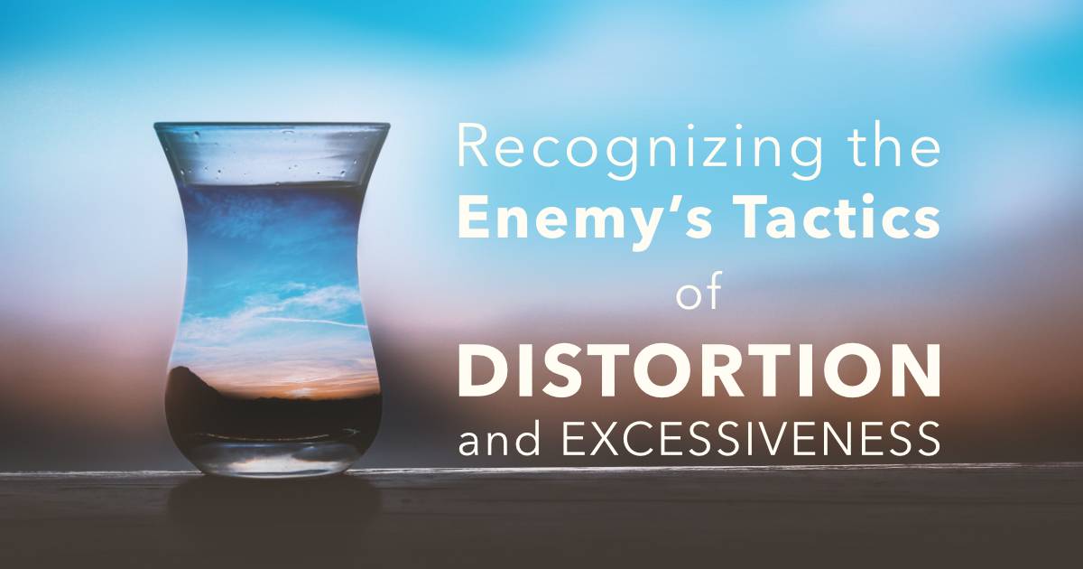 Recognizing the Enemy's Tactics of Distortion and Excessiveness