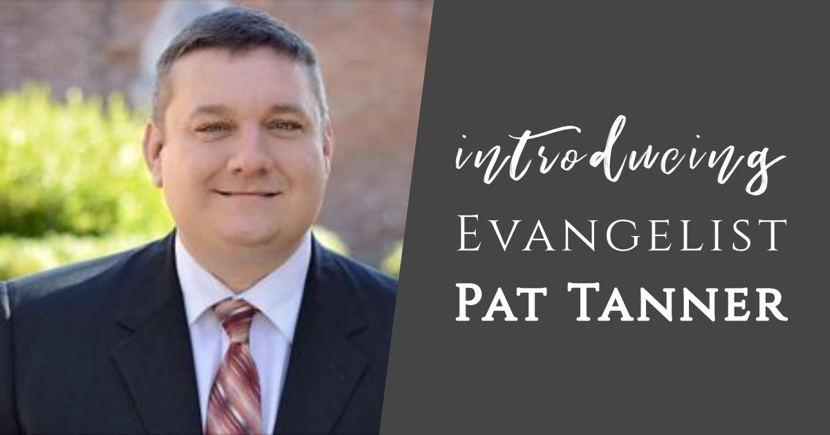 Introducing Evangelist Pat Tanner