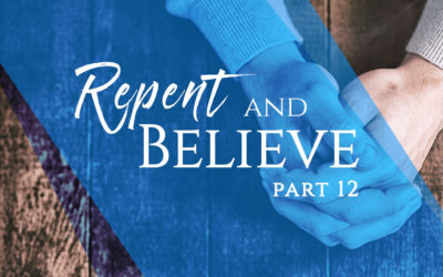 Repent and Believe, Part 12: The Concept of Repent and Believe Is the Same for Salvation and the Spirit-filled Life