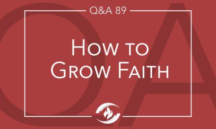 Q#89 How to Grow Faith