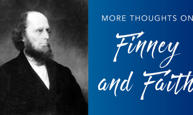 More Thoughts on Finney and Faith