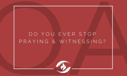 № 104: Do You Ever Stop Praying and Witnessing?