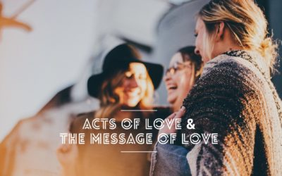 Acts of Love and the Message of Love