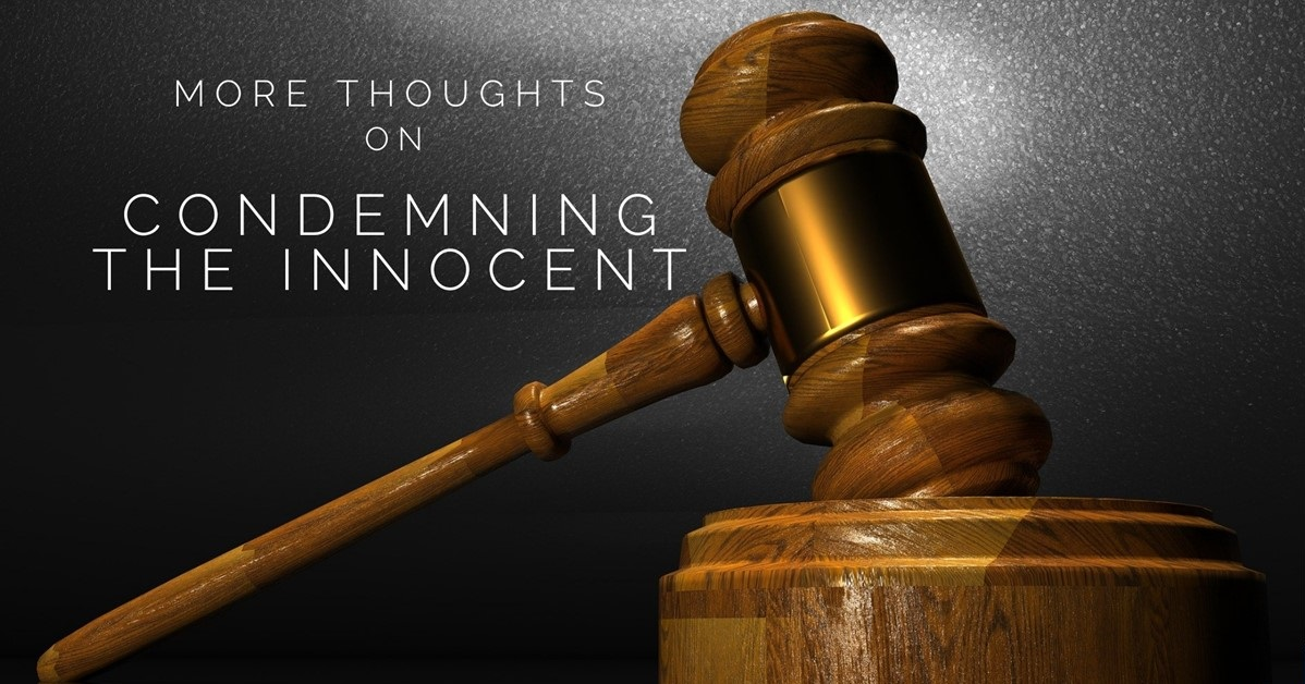 More Thoughts on Condemning the Innocent