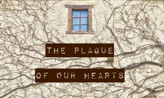 The Plague of Our Hearts