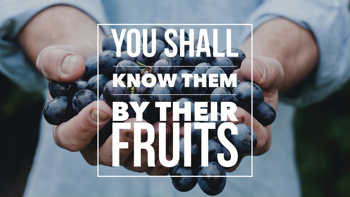 You Shall Know Them by Their Fruits