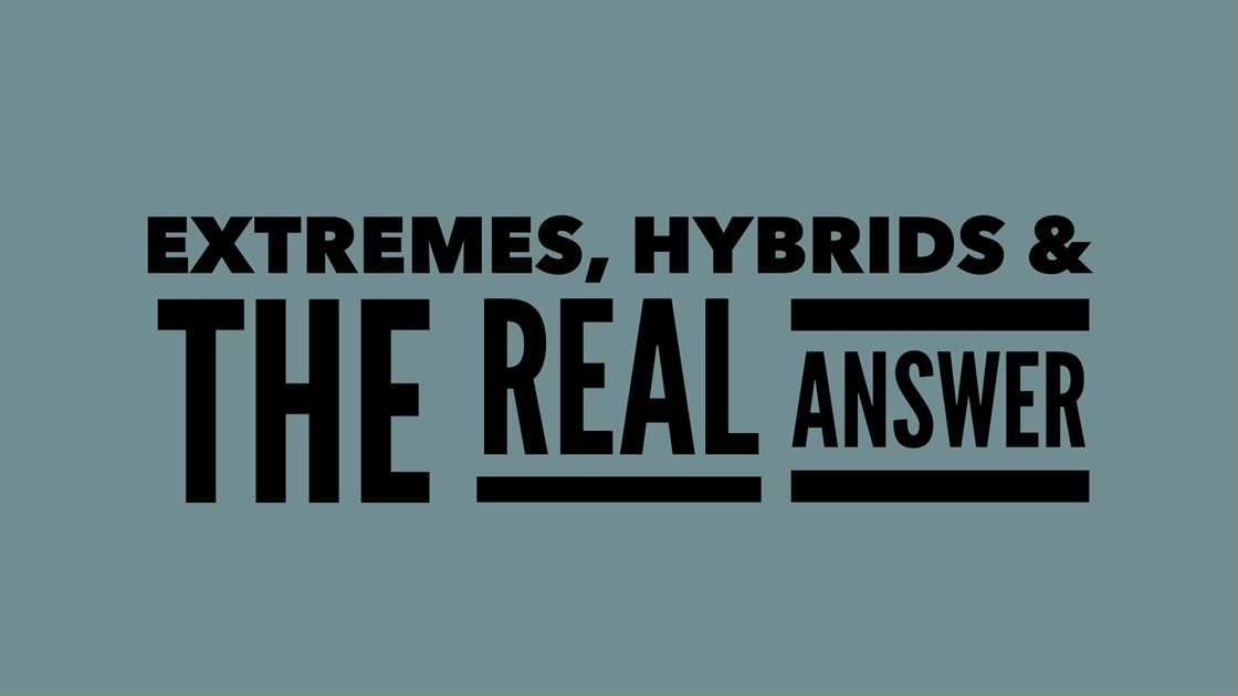 Extremes, Hybrids and the Real Answer
