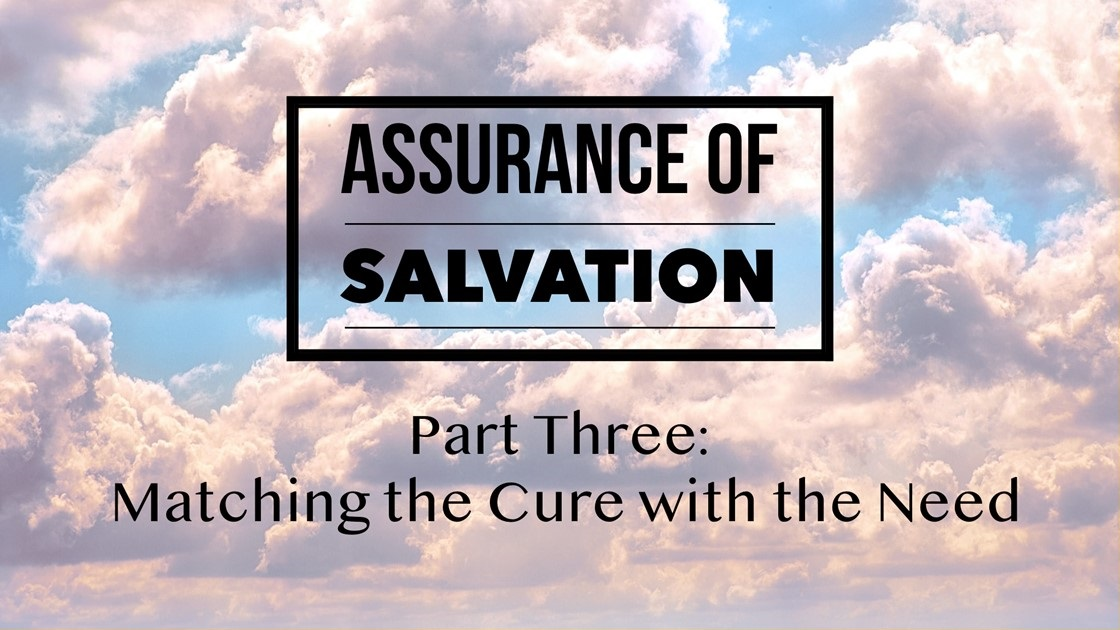 Assurance of Salvation – Part Three: Matching the Cure with the Need