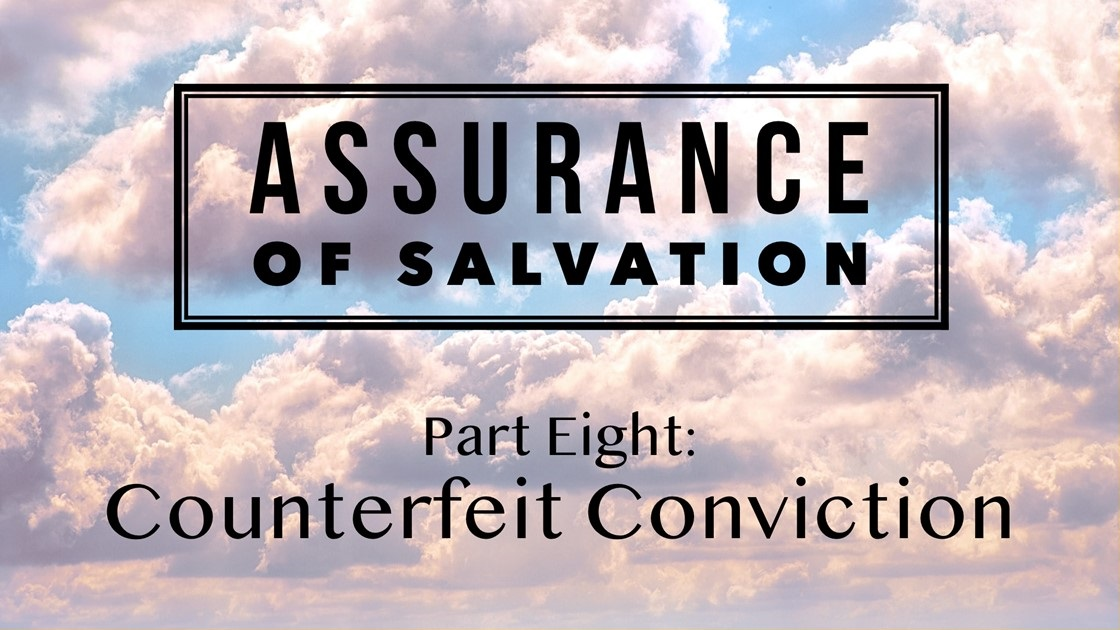 Assurance of Salvation – Part Eight: Counterfeit Conviction