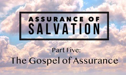 Assurance of Salvation – Part Five: The Gospel of Assurance