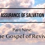 Assurance of Salvation – Part Nine: The Gospel of Revival