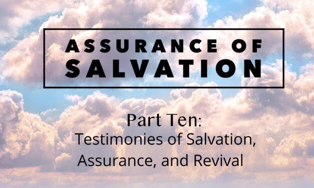 Assurance of Salvation – Part Ten: Testimonies of Salvation, Assurance, and Revival