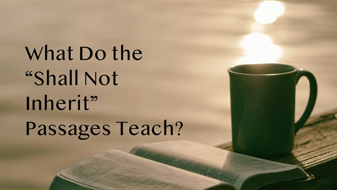 """What Do the """"Shall Not Inherit"""" Passages Teach?"""