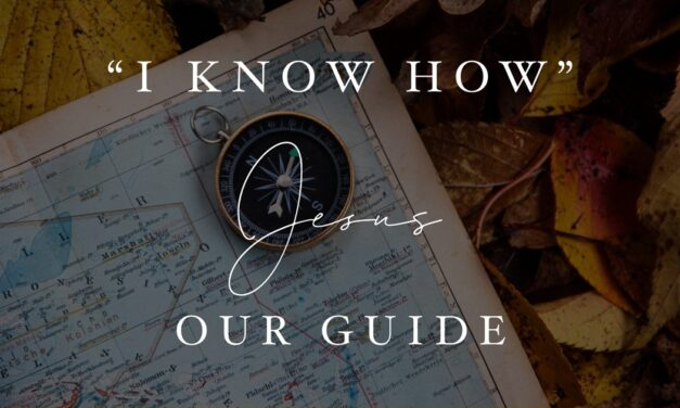 """""""I Know How"""" – Jesus Our Guide"""